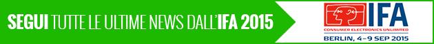 Segui tutte le news dell IFA 2015. Saremo li dall'1 al 9 settembre