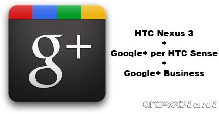Google+ rivela HTC Nexus 3 e Google+ per HTC Sense