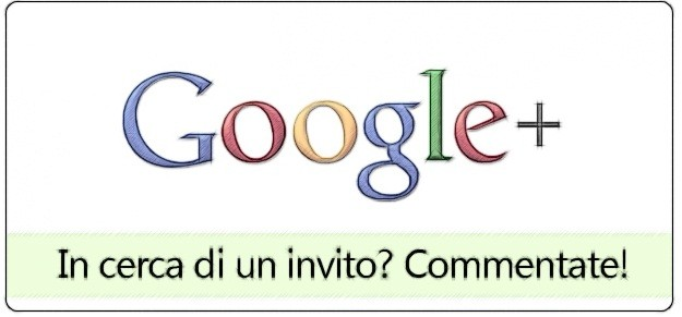 Google+: In cerca di un invito? Commentate! [Chiuso]