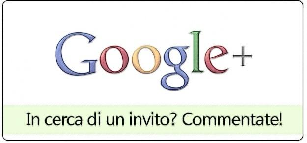Google+: In cerca di un invito? Commentate! [Chiuso]