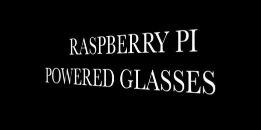 Raspberry Glasses: ecco come realizzare in casa un'alternativa ai Google Glass