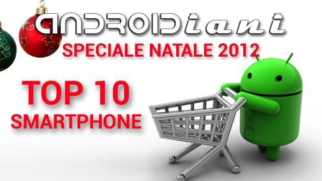 [EDITORIALE] Consigli per gli acquisti di Natale: la Top 10 degli smartphone Android