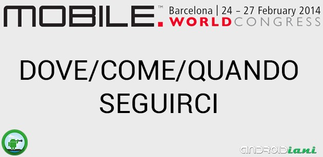 Mobile World Congress 2014 - Come seguire Androidiani.com