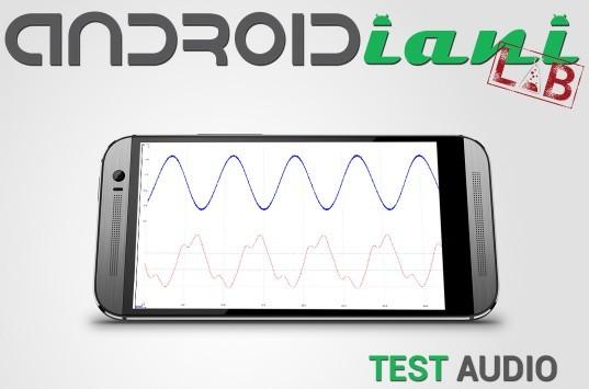 Androidiani Lab: Audio – Ecco come testeremo l'audio degli smartphone