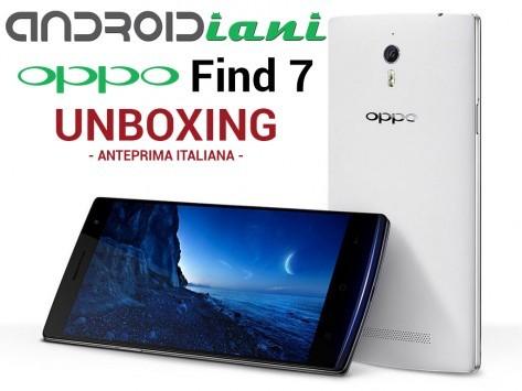 Oppo Find 7: unboxing di Androidiani.com in anteprima italiana