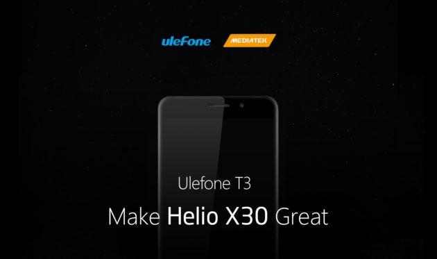 Ulefone T3 sarà equipaggiato con Helio X30 e 8 GB di RAM