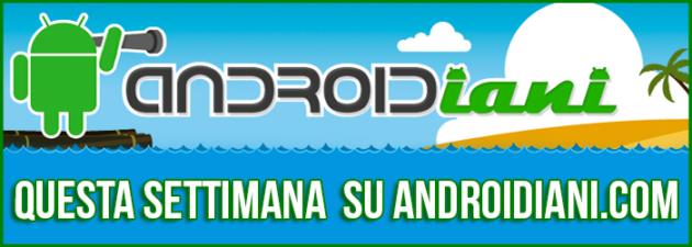 Questa settimana su Androidiani.com -- 16 ~ 22 Luglio