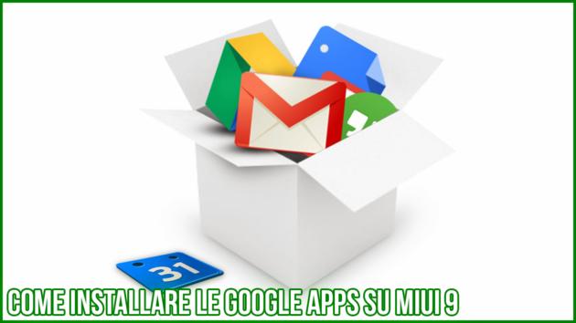 Come installare le Google Apps su MIUI 9 nella maniera più semplice, veloce, e senza alcun tipo di root
