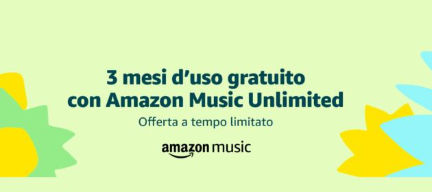 Amazon Music Unlimited: promozione 3 mesi gratuiti