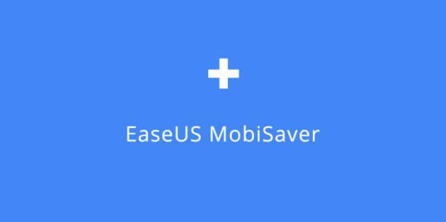 EaseUS MobiSaver: recuperare dati non è mai stato così semplice