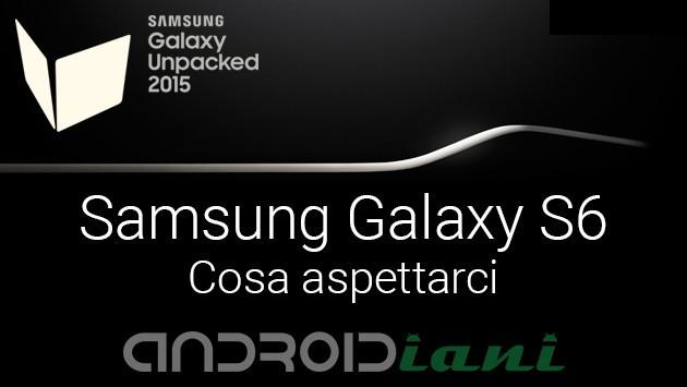 Galaxy S6: ecco cosa aspettarci dal nuovo top di gamma di Samsung