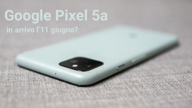 Google Pixel 5a in arrivo l'11 giugno?
